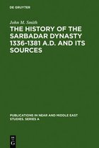 The History of the Sarbadar Dynasty 1336-1381 A.D. and its Sources
