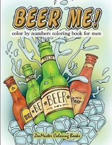 Beer Me! Color By Numbers Coloring Book For Men