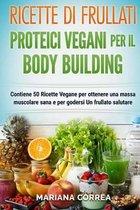 Ricette Di Frullati Proteici Vegani Per Il Bodybuilding