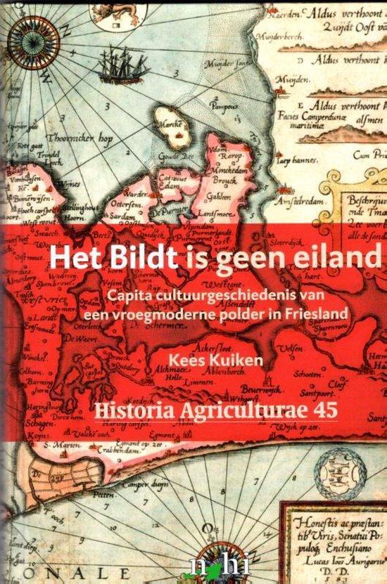 Historia agriculturae 45 - Het Bildt is geen eiland - Cornelis Jan Kuiken |