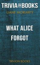 Boekomslag van 'What Alice Forgot by Liane Moriarty(Trivia-On-Books)'