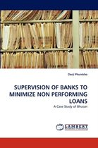 Supervision of Banks to Minimize Non Performing Loans
