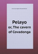 Pelayo Or, the Cavern of Covadonga