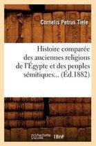 Histoire Comparee Des Anciennes Religions de l'Egypte Et Des Peuples Semitiques. (Ed.1882)