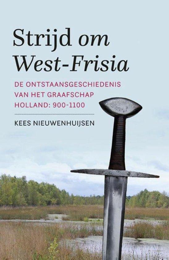 Strijd om West-Frisia - Kees Nieuwenhuijsen |