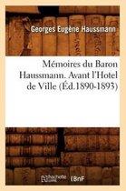 Memoires Du Baron Haussmann. Avant l'Hotel de Ville (Ed.1890-1893)