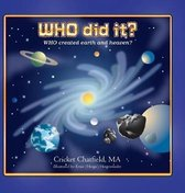 WHO did it? WHO created earth and heaven?