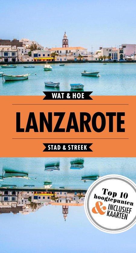 Wat & Hoe Reisgids - Lanzarote - Wat & Hoe Stad & Streek |