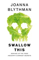 Swallow This: Serving Up the Food Industry's Darkest Secrets