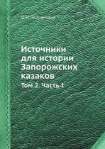 Istochniki Dlya Istorii Zaporozhskih Kazakov Tom 2. Chast 1