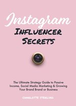Instagram Influencer Secrets: The Ultimate Strategy Guide to Passive Income, Social Media Marketing & Growing Your Personal Brand or Business