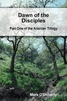 Dawn of the Disciples - Part One of the Arlanian Trilogy