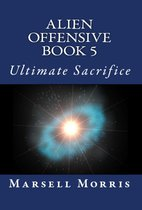 Alien Offensive: Book 5 - Ultimate Sacrifice