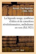 La Legende Rouge, Syntheses d'Idees Et de Caracteres Revolutionnaires, Melodrame En Vers