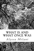 What Is and What Once Was