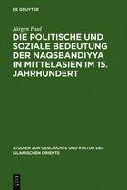 Die politische und soziale Bedeutung der Naqsbandiyya in Mittelasien im 15. Jahrhundert