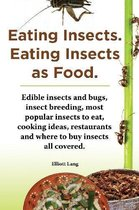 Eating Insects. Eating insects as food. Edible insects and bugs, insect breeding, most popular insects to eat, cooking ideas, restaurants and where to buy insects all covered.
