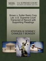 Brown V. Sutter Basin Corp Ltd. U.S. Supreme Court Transcript of Record with Supporting Pleadings