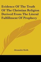 Evidence Of The Truth Of The Christian Religion Derived From The Literal Fulfillment Of Prophecy