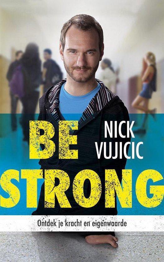 Be strong - Nick Vujicic |