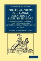 Political Poems and Songs Relating to English History, Composed during the Period from the Accession of Edward III to that of Richard III 2 Volume Set Political Poems and Songs Relating to English History, Composed during the Period from the Accession of Edward III to that of Richard III