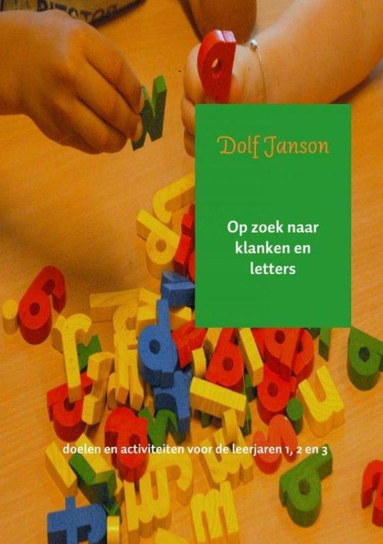 Op zoek naar klanken en letters Doelen en activiteiten voor de leerjaren 1, 2 en 3 - Dolf Janson |