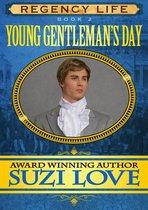 Young Gentleman's Day (Book 2 Regency Life Series )