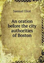 An Oration Before the City Authorities of Boston