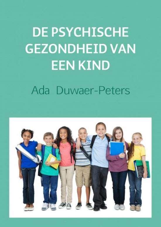 De psychische gezondheid van een kind - Ada Duwaer-Peters |