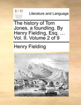 The History of Tom Jones, a Foundling. by Henry Fielding, Esq. ... Vol. II. Volume 2 of 9