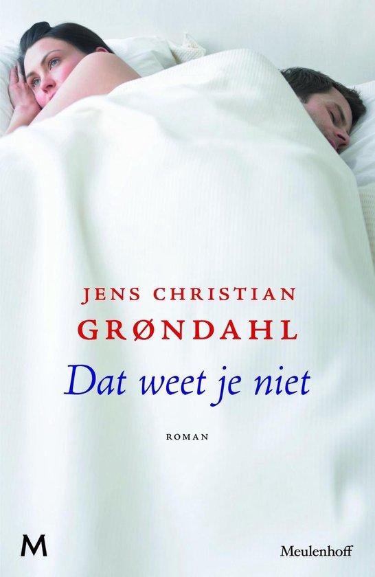 Dat weet je niet - Jens Christian Grøndahl   Fthsonline.com