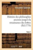 Histoire des philosophes anciens jusqu'a la renaissance des lettres. Tome 1