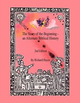''The Story of the Beginning'' an Alternate Biblical History