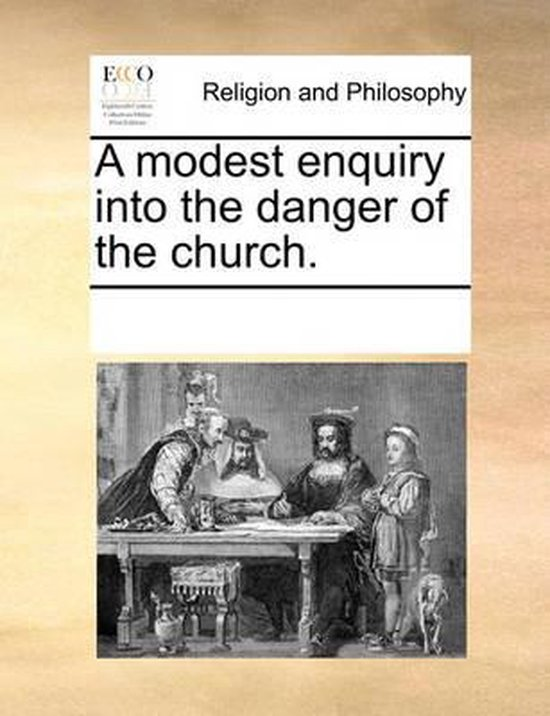 A Modest Enquiry Into the Danger of the Church.