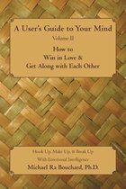 A User 's Guide to Your Mind Volume II How to Win in Love & Get Along with Each Other