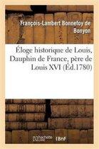 Eloge historique de Louis, Dauphin de France, pere de Louis XVI