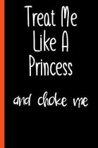 Funny Treat Me Like A Princess Composition Notebook