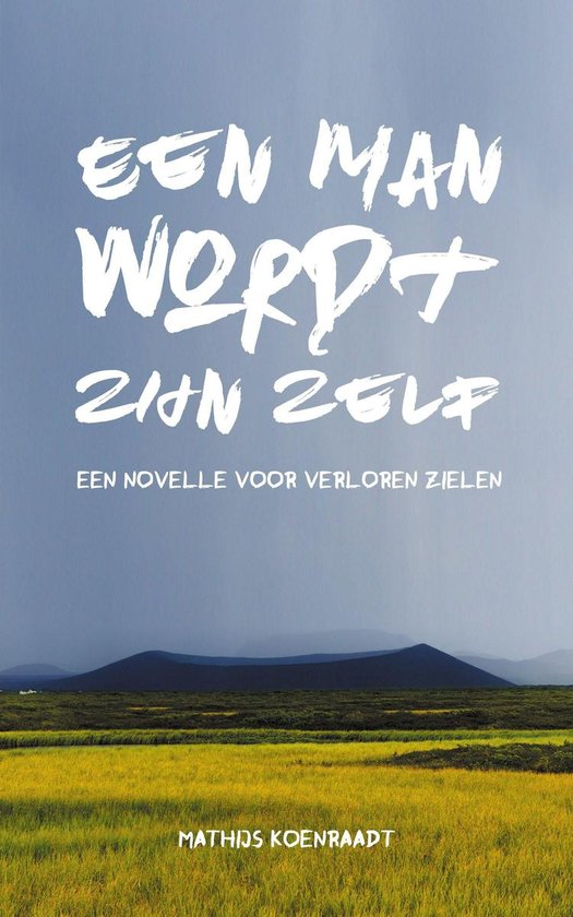 Een man wordt zijn zelf: Een novelle voor verloren zielen - Mathijs Koenraadt |