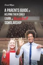 A Parent's Guide to Helping Their Child Earn a Basketball Scholarship