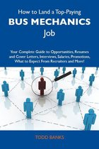 How to Land a Top-Paying Bus mechanics Job: Your Complete Guide to Opportunities, Resumes and Cover Letters, Interviews, Salaries, Promotions, What to Expect From Recruiters and More