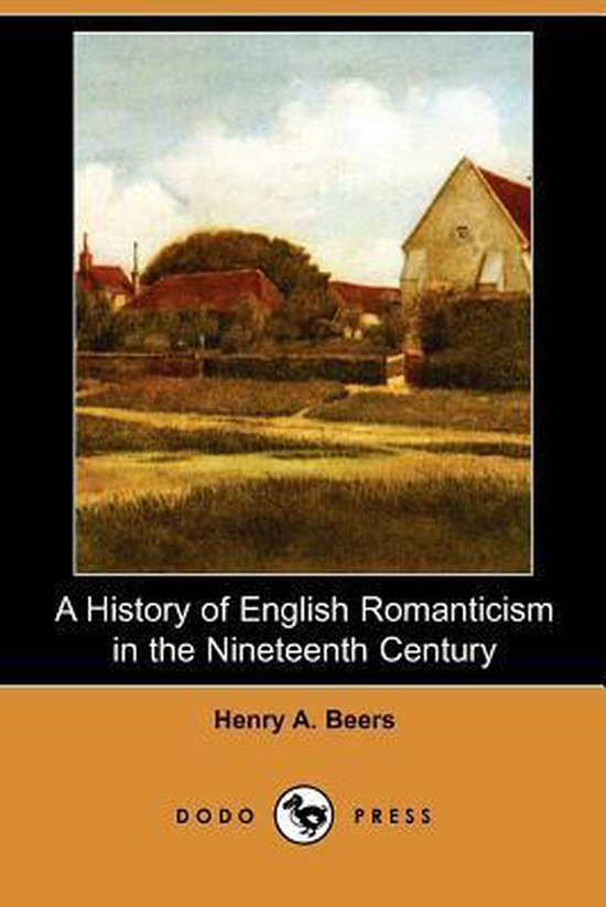A History of English Romanticism in the Nineteenth Century (Dodo Press)