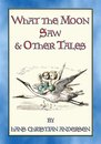 WHAT THE MOON SAW AND OTHER TALES - 45 stories from the pen of H C Andersen