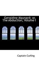 Geraldine Maynard; Or, the Abduction, Volume I
