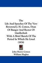 The Life and Speeches of the Very Reverend J. H. Cotton, Dean of Bangor and Rector of Llanllechyd