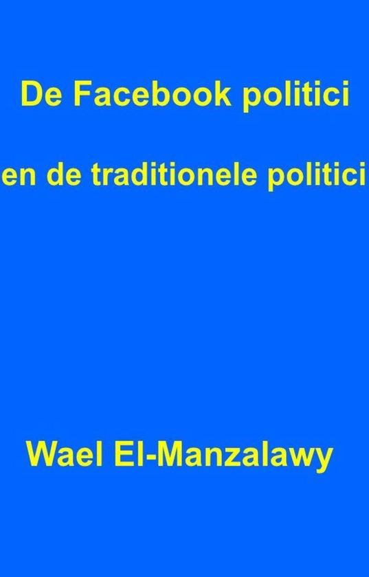 De Facebook Politici En De Traditionele Politici. - Wael El |