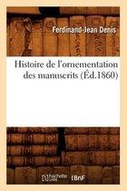 Histoire de l'Ornementation Des Manuscrits, (�d.1860)