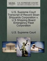 U.S. Supreme Court Transcript of Record Sloan Shipyards Corporation V. U S Shipping Board Emergency Fleet Corporation
