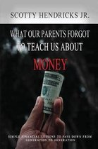 What Our Parents Forgot To Teach Us About Money