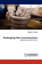 Reshaping the Consciousness