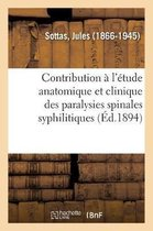 Contribution a l'etude anatomique et clinique des paralysies spinales syphilitiques